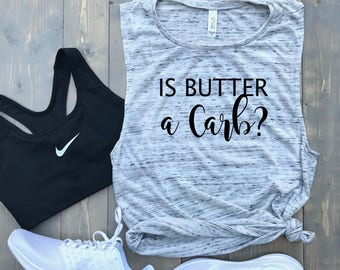 Is Butter a Carb? // MORE COLORS! // Women's Muscle Tank Top // Funny Gym Tank Top // Barre // Fitspo // Spin // Diet // Trendy