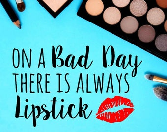 On a Bad Day There is Always Lipstick, Makeup Decal, Makeup Stickers, Lipstick Decal, Lipstick Sticker, Makeup, Make Up