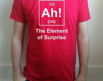 Ah! the element of surprise periodic table funny mens T-shirt available in 6 colour options