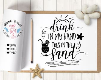 svg files, summer svg, beach svg, beach cutting file, drink in my hand toes in the sand, vacation svg, girls svg, silhouette cameo, cricut,