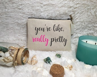 You're Like Really Pretty / Makeup Bag / Cosmetic Bag / Toiletry Bag / Mean Girls Bag / Bridesmaid / Gift / Valentines