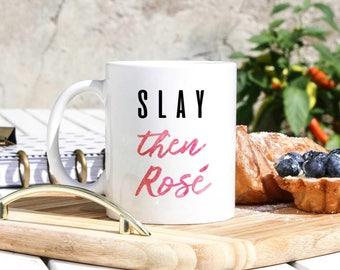 Slay Mug - Slay Then Rose Mug - Desk Decor - Glam Birthday Gift - Glam Mug - Wine Lover - Boss Lady Mug -Motivational Gift  -Trending Now