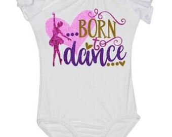 Dance Leotard - girls leotard - toddler leotard - child leotard - born to dance - custom leotard - glitter leotard