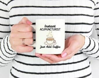 Acupuncturist Mug,Instant Acupuncturist, Just Add Coffee, Acupuncturist Gift, Gifts For Acupuncturists, Funny Acupuncturist Coffee Mug