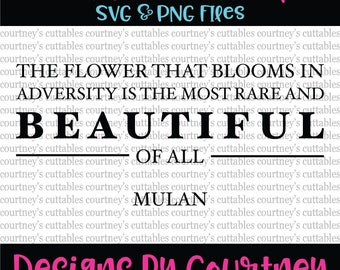 the flower that blooms in adversity is the most rare and beautiful of all svg/ Mulan quote/ Disney svg/ cricut files/ silhouette files