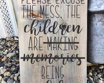 Please Excuse the Mess. The children are making memories - being a**holes Sign- wood sign - home decor - funny sign - family sign