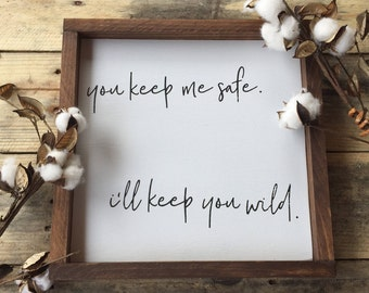 You Keep Me Safe, I'll Keep You Wild Wood Sign, Quote Wood Signs, Farmhouse Wood Signs