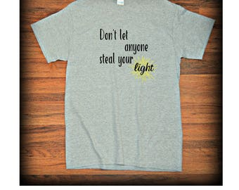 Dont Let Anyone Steal Your Light T-Shirt Positive Thoughts Be Yourself Shirt Gift Under 20 Gift For Friend