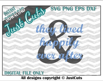 happily ever after, SVG, PNG, EPS, dxf, svg files, ever after svg, ever after, they lived, cut files, cricut files, sihouette files, sayings