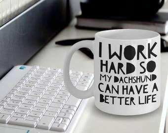 Dachshund Mug - Funny Dachshund Coffee Mug - I Work Hard So My Dachshund Can Have A Better Life - Dachshund Gifts