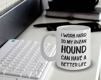 Ibizan Hound Gift - Ibizan Hound Mug - Ibizan Hound Coffee Mug - Hound Plush - I Work Hard So My Ibizan Hound Can Have A Better Life