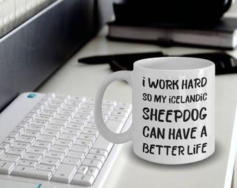 Icelandic Sheepdog Gift - Sheepdog Mug - Sheepdog Coffee Mug - Sheepdog Plush - I Work Hard So My Icelandic Sheepdog Can Have A Better Life