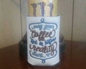 May Your Coffee Kick In Before Reality Does Can Cooler, Embroidered Can Cooler, Birthday Cozies, Embroidery Can Cooler, Cozies, White Cozies