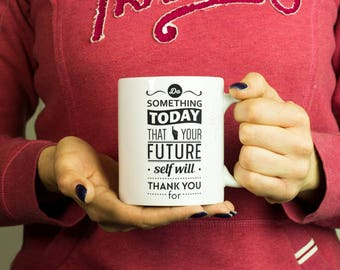 Do something today that your future self will thank you for Mug, Coffee Mug Funny Inspirational Love Quote Coffee Cup D252
