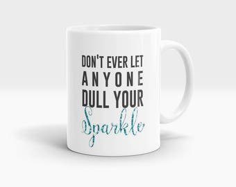 Don't ever let anyone dull your sparkle Mug, Coffee Mug Rude Funny Inspirational Love Quote Coffee Cup D738