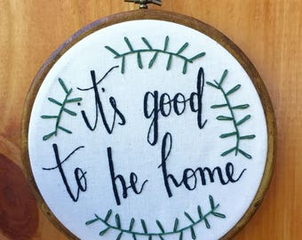 It's Good To Be Home Hand Embroidered Hoop Art