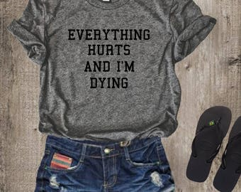 Everything Hurts And I'm Dying T-shirt Top Tee Shirt, Ladies Unisex Crewneck, Heather Shirt, Funny Workout T-shirt