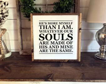 Whatever Our Souls Are Made Of - Emily Bronte, Wuthering Heights  | Framed | Inspirational Quotes | Wood Signs | Wedding Gift | Love Quotes