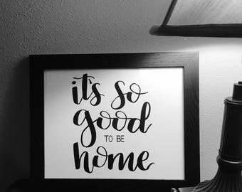 """Hand Lettered Calligraphy Print – """"It's So Good To Be Home"""""""