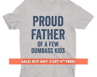 Proud Father Of A Few Dumbass Kids T-shirt, Men, Funny Dad T-shirt, Funny Gift For Dad, Father, Husband T-shirt, Short & Long Sleeve T-shirt