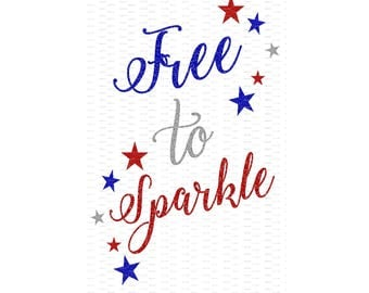 Free to Sparkle, 4th of july, Fourth of july, Patriotic, INSTANT Download, Printable Iron On Transfer, PNG, JPEG, Digital, T shirt
