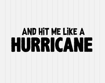 HURRICANE svg - and hit me like a Hurricane Svg - svg, dxf, eps, png, Pdf - Download - Cut File, Cricut Explorer - Silhouette Cameo