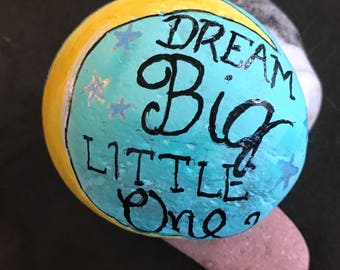 Dream Big Little One with Moon Painted Rock, Collectible & Decor--Customizable