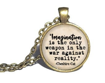 Alice in Wonderland, Imagination is the only weapon in the war against reality, Alice Jewelry,  Lewis Carroll, Literary Necklace