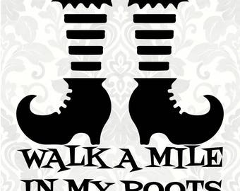 Walk a mile in my boots; Halloween SVG; witch svg(SVG, PDF, Digital File Vector Graphic)