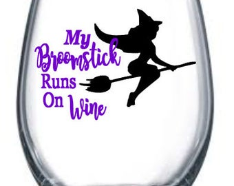 My Broomstick Runs On Wine / Halloween Wine Glass / Halloween