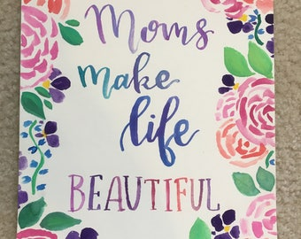 Moms Make Life Beautiful Watercolor Quote