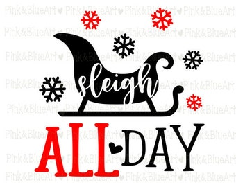 Sleigh All Day Christmas SVG Cut Files Silhouette Cameo Svg for Cricut and Vinyl File cutting Digital cuts file DXF Png Pdf Eps