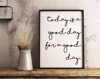 "Modern farmhouse decor, printable quote, 8x10 sign, ""Today is a good day for a good day"", instant download, script lettering"