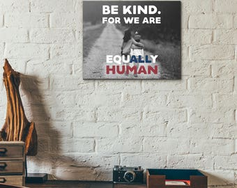 Be KIND, for we are equALLy HUMAN [Multiple Sizes Available]- Kindness Inspirational Decor Motivational Art Friendship Equality [Print Only]