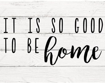 It Is So Good To Be Home vinyl decal