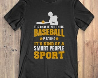 Baseball T-Shirt Gift: It's Okay If You Think Baseball Is Boring It's Kind Of A Smart People Sport
