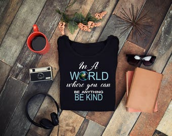 Kindness Shirts -In A World Where You Can Be Anything Be Kind-Kindness TShirt Anti Bullying Tees Choose Kindness Motivate & Inspire Gifts