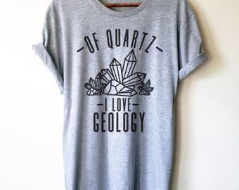 Of Quartz I Love Geology Unisex Shirt - Geology shirt, Geologist, Geologist gift, Geology professor, Geology student, geology puns