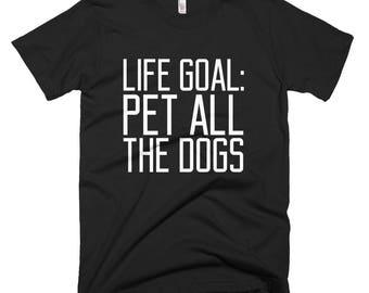 Life Goal Pet All The Dogs T-Shirt Pet Lover Gift Funny Saying Short-Sleeve T-Shirt for Women Men Owner