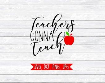 Teachers gonna teach svg, Teacher Svg, Teaching Svg, Svg files for, Silhouette, Cricut, School Svg, Back to school, SVG, DXF,Teacher Clipart