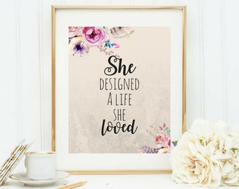 Printable art, She designed a Life she Loved, Inspirational Quotes, Motivational Quotes, Wall Art, Calligraphy