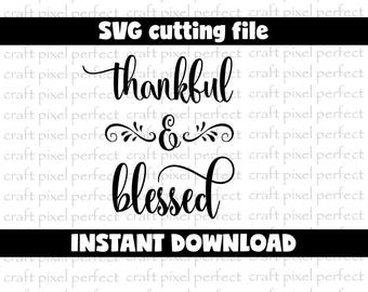 Thankful And Blessed Svg File, Thankful Svg, Blessed Svg, Thanksgiving Svg, Fall Svg, Cricut Svg Files, Religious Svg, Silhouette Cut Files