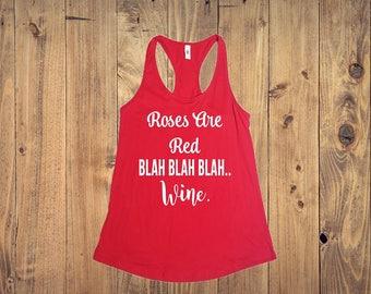 Valentines Shirt, Roses Are Red Blah Blah Blah Wine, Wine Is My Valentine, Valentines Day, Anti Valentine, Wine Lover
