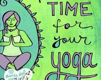 Make Time for Your Yoga (Last Call for 8x10 prints)