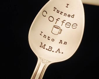I Turned Coffee Into An MBA, CUSTOM Coffee Spoon, Masters Degree Graduation Gifts, Metal Spoon with Sayings, Stamped Silverware, Funny Spoon