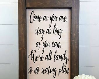 Come as you are, stay as long as you can, We're all family so no seating plan - Rustic Wedding Sign, Made to Order, Wedding Seating Sign