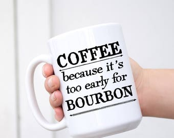 Coffee Mug for Men. COFFEE because it's too early for BOURBON. Father's Day Coffee Cup. Inspirational men gift. Fathers Day Mug For Him.