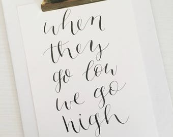 When They Go Low wall art | 5 x 7 Calligraphy Michelle Obama Quote | READY TO SHIP