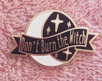 Don't Burn the Witch ~ Enamel Pin ~ LatteGalaxy