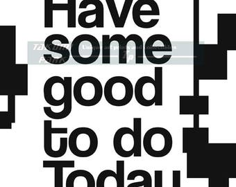 Have Some Good To Do Today Quote Art, Encouraging Entryway Decor, Wall Art Print, Home Decor, Inspirational Quote Print, Bedroom Art,
